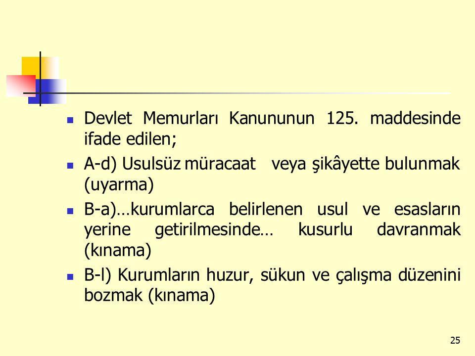 Devlet Memurları Kanununun 125. maddesinde ifade edilen;