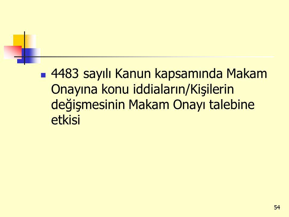 4483 sayılı Kanun kapsamında Makam Onayına konu iddiaların/Kişilerin değişmesinin Makam Onayı talebine etkisi