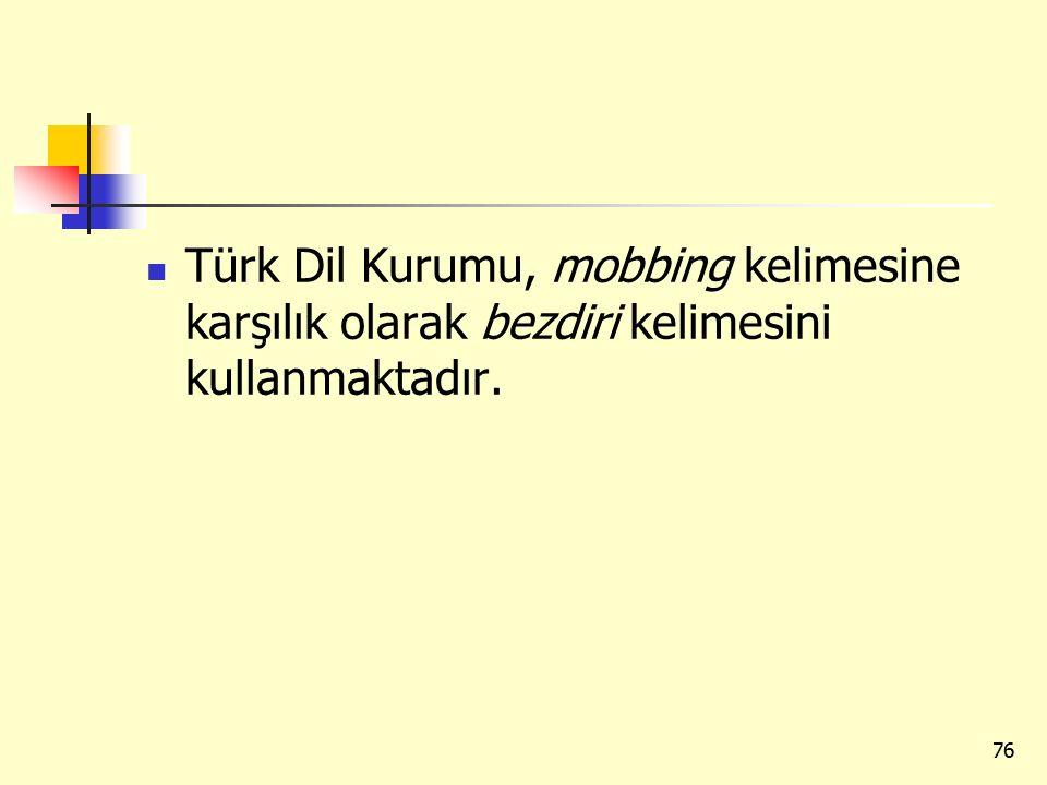 Türk Dil Kurumu, mobbing kelimesine karşılık olarak bezdiri kelimesini kullanmaktadır.