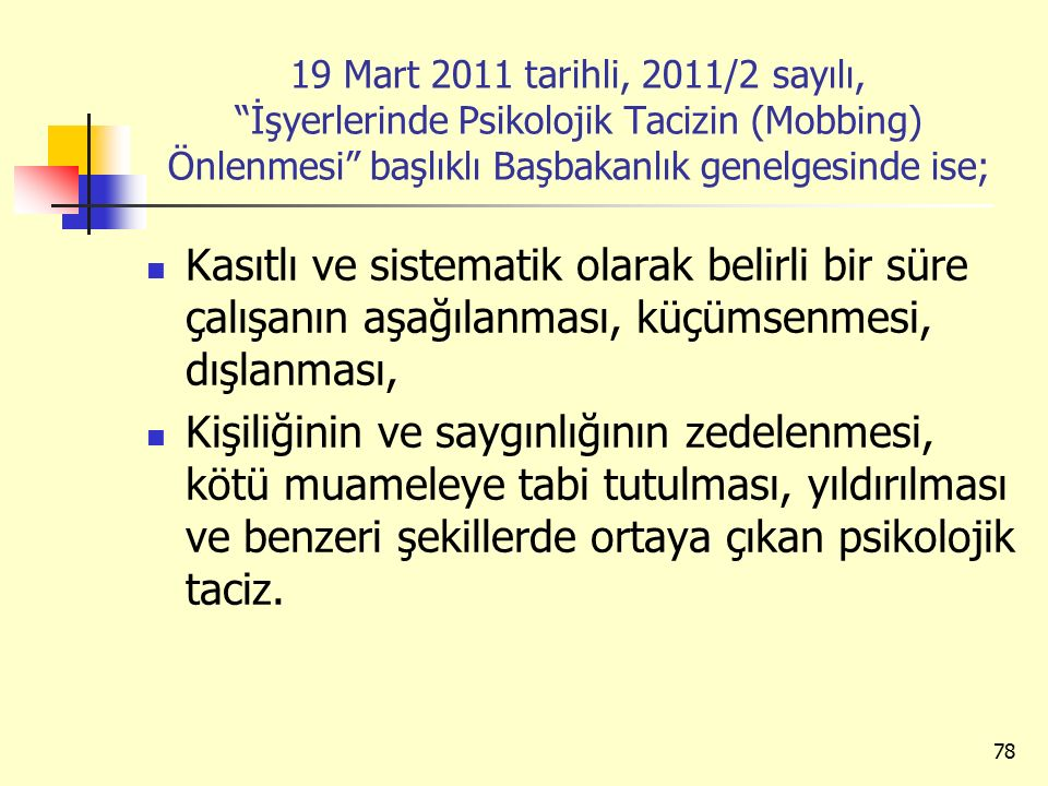 19 Mart 2011 tarihli, 2011/2 sayılı, İşyerlerinde Psikolojik Tacizin (Mobbing) Önlenmesi başlıklı Başbakanlık genelgesinde ise;