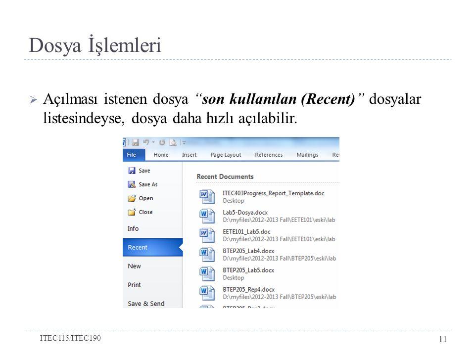 Dosya İşlemleri Açılması istenen dosya son kullanılan (Recent) dosyalar listesindeyse, dosya daha hızlı açılabilir.