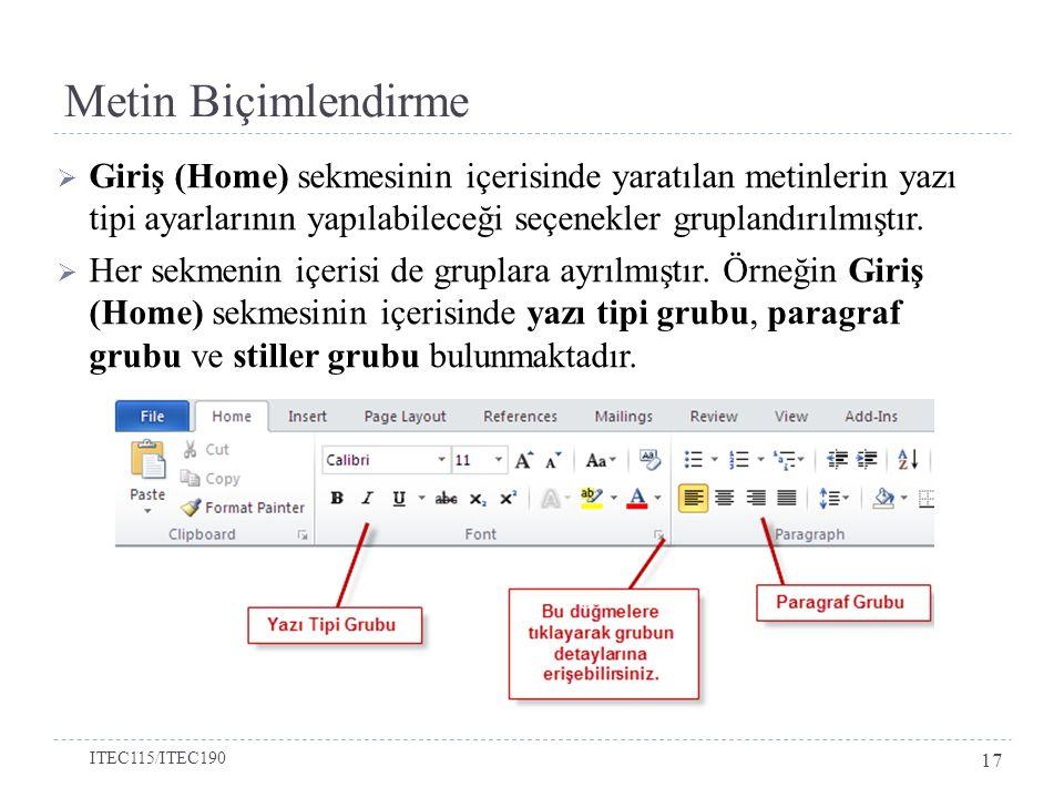 Metin Biçimlendirme Giriş (Home) sekmesinin içerisinde yaratılan metinlerin yazı tipi ayarlarının yapılabileceği seçenekler gruplandırılmıştır.