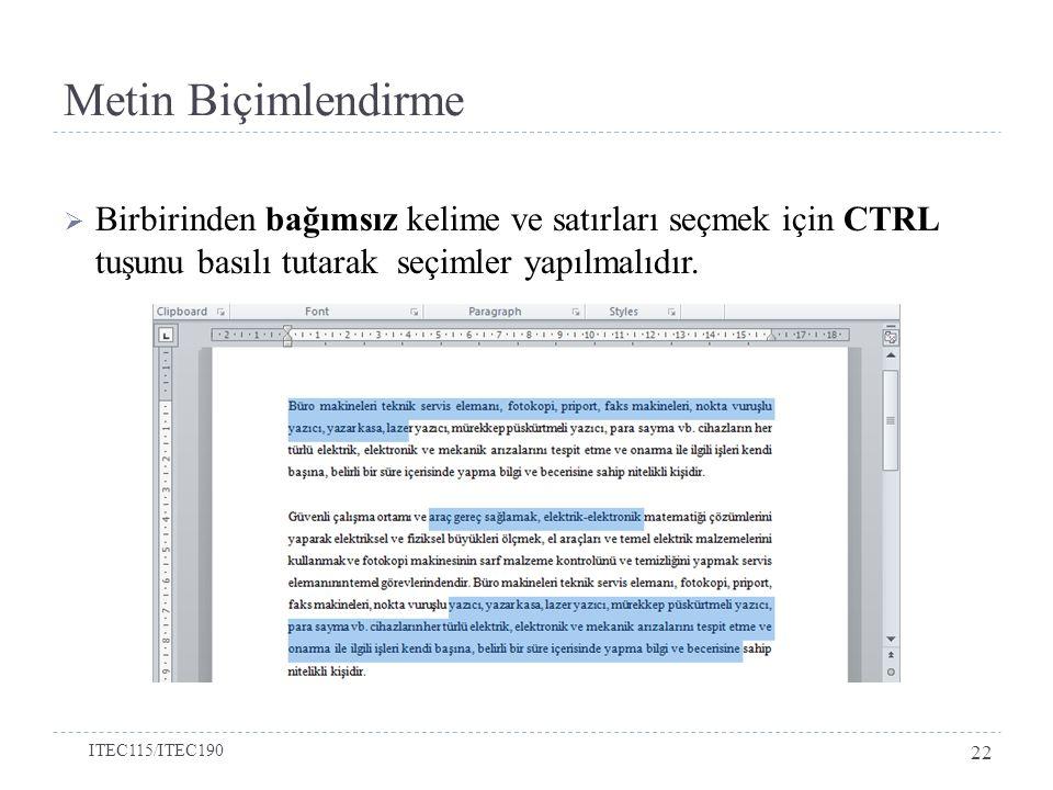 Metin Biçimlendirme Birbirinden bağımsız kelime ve satırları seçmek için CTRL tuşunu basılı tutarak seçimler yapılmalıdır.