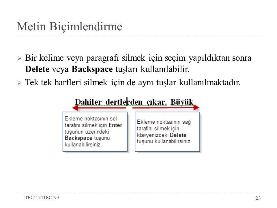 Metin Biçimlendirme Bir kelime veya paragrafı silmek için seçim yapıldıktan sonra Delete veya Backspace tuşları kullanılabilir.