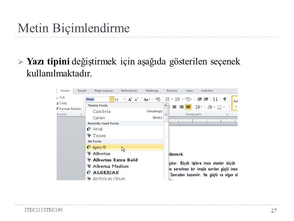 Metin Biçimlendirme Yazı tipini değiştirmek için aşağıda gösterilen seçenek kullanılmaktadır.