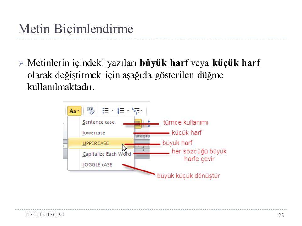 Metin Biçimlendirme Metinlerin içindeki yazıları büyük harf veya küçük harf olarak değiştirmek için aşağıda gösterilen düğme kullanılmaktadır.