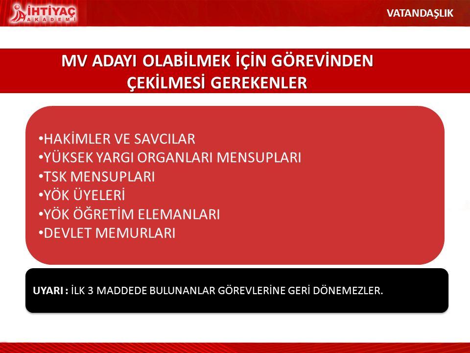 MV ADAYI OLABİLMEK İÇİN GÖREVİNDEN ÇEKİLMESİ GEREKENLER