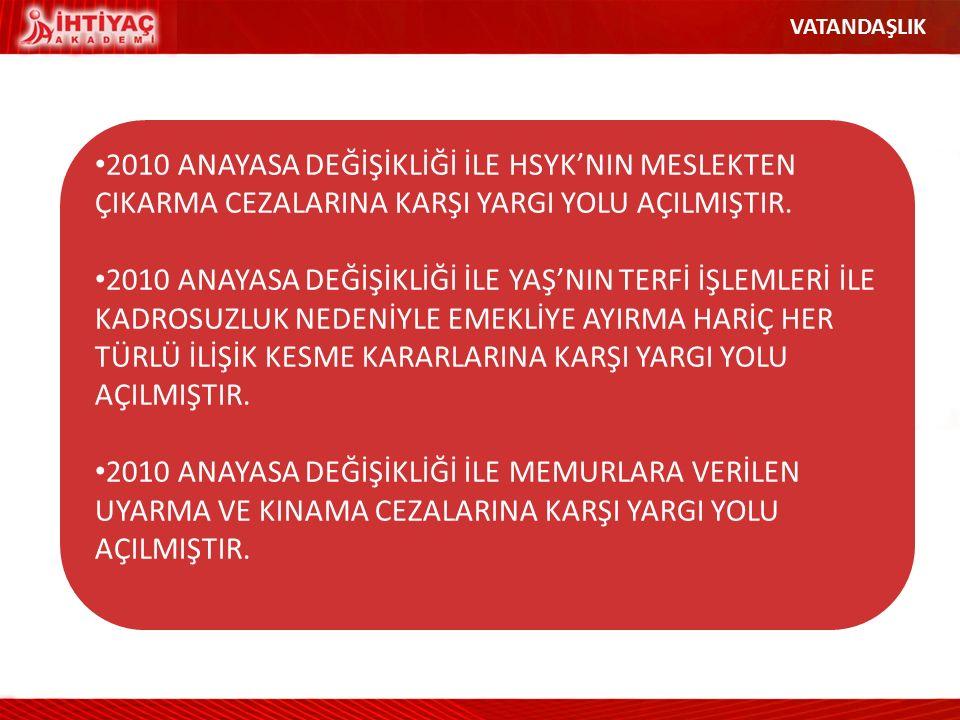 VATANDAŞLIK 2010 ANAYASA DEĞİŞİKLİĞİ İLE HSYK'NIN MESLEKTEN ÇIKARMA CEZALARINA KARŞI YARGI YOLU AÇILMIŞTIR.