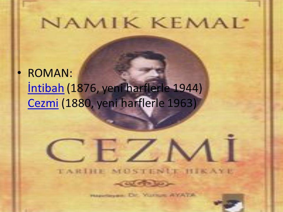 ROMAN: İntibah (1876, yeni harflerle 1944) Cezmi (1880, yeni harflerle 1963)