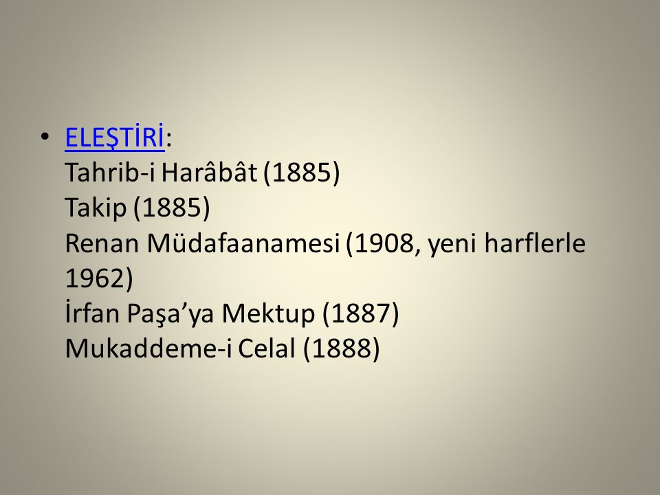 ELEŞTİRİ: Tahrib-i Harâbât (1885) Takip (1885) Renan Müdafaanamesi (1908, yeni harflerle 1962) İrfan Paşa'ya Mektup (1887) Mukaddeme-i Celal (1888)