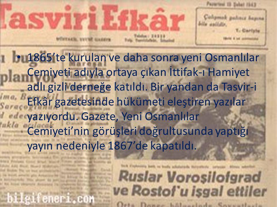 1865'te kurulan ve daha sonra yeni Osmanlılar Cemiyeti adıyla ortaya çıkan İttifak-ı Hamiyet adlı gizli derneğe katıldı.
