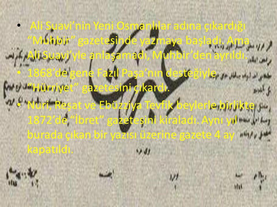 Ali Suavi'nin Yeni Osmanlılar adına çıkardığı Muhbir gazetesinde yazmaya başladı. Ama Ali Suavi'yle anlaşamadı, Muhbir'den ayrıldı.