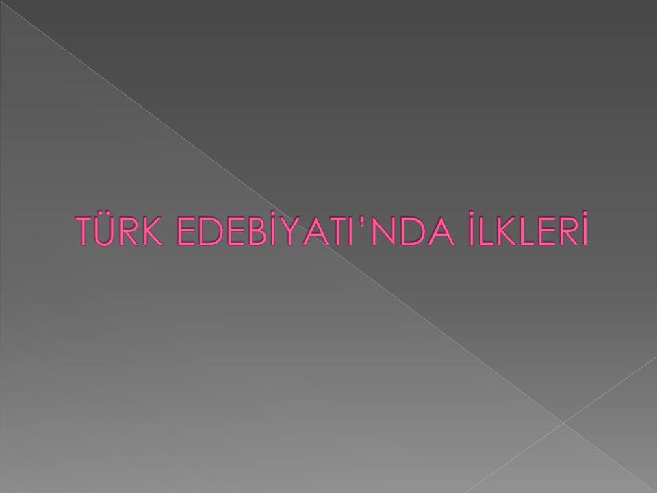 TÜRK EDEBİYATI'NDA İLKLERİ