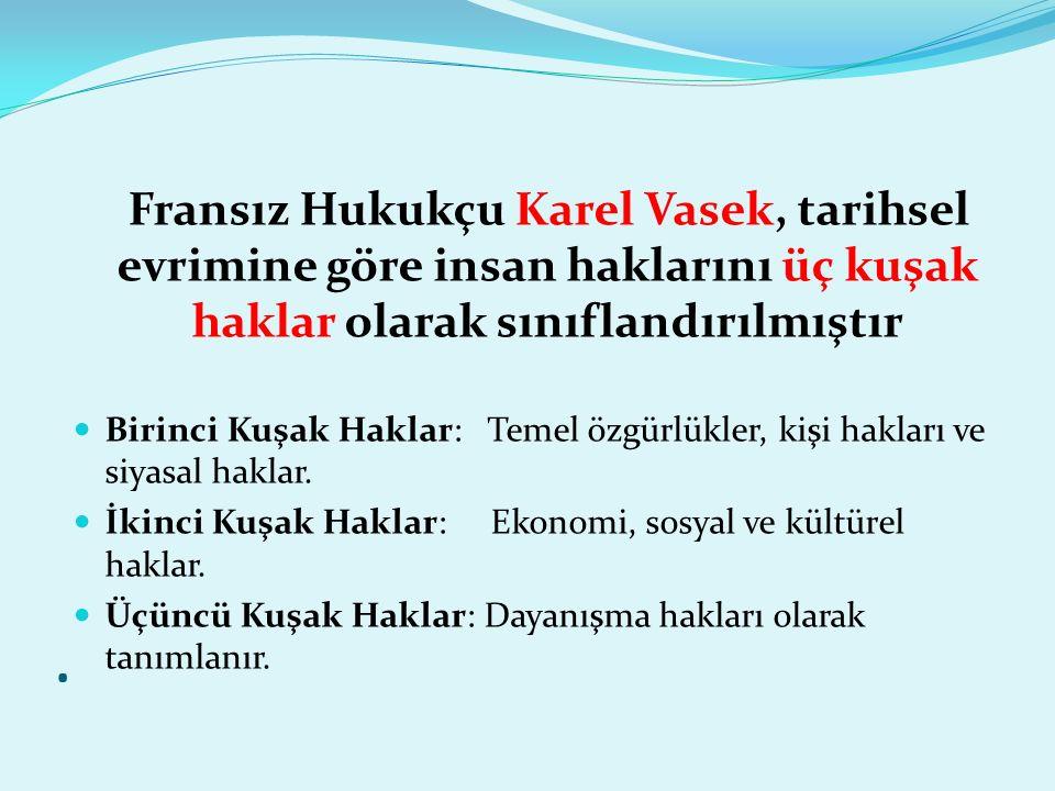 . Fransız Hukukçu Karel Vasek, tarihsel evrimine göre insan haklarını üç kuşak haklar olarak sınıflandırılmıştır.