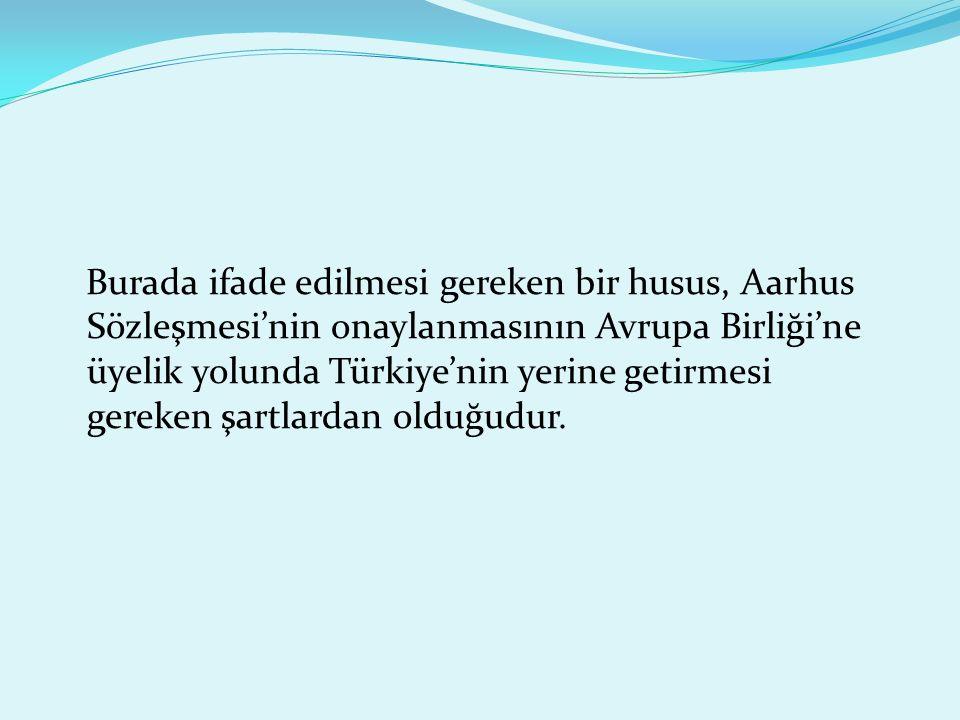 Burada ifade edilmesi gereken bir husus, Aarhus Sözleşmesi'nin onaylanmasının Avrupa Birliği'ne üyelik yolunda Türkiye'nin yerine getirmesi gereken şartlardan olduğudur.