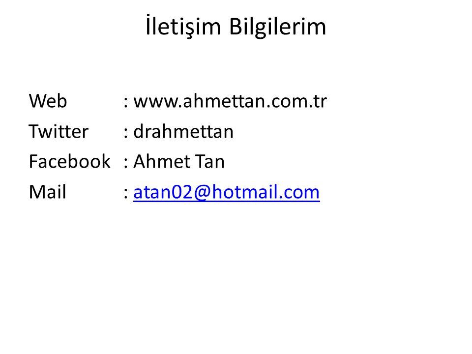 İletişim Bilgilerim Web : www.ahmettan.com.tr Twitter : drahmettan Facebook : Ahmet Tan Mail : atan02@hotmail.com