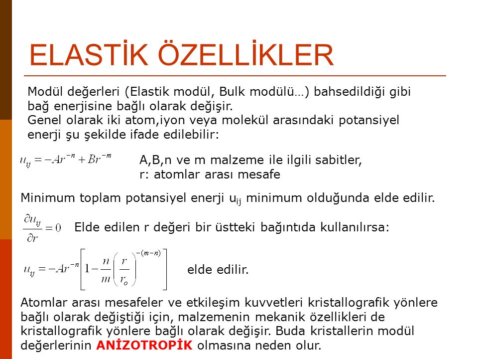 ELASTİK ÖZELLİKLER Modül değerleri (Elastik modül, Bulk modülü…) bahsedildiği gibi bağ enerjisine bağlı olarak değişir.