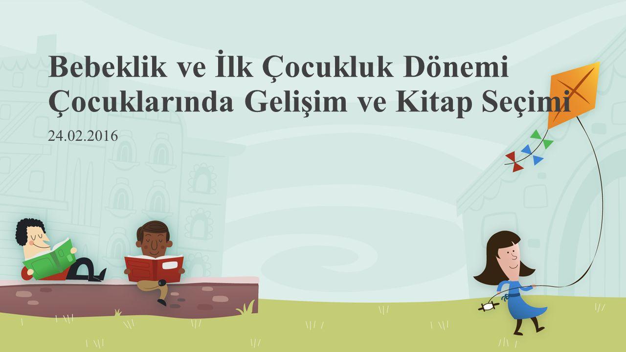 Bebeklik ve İlk Çocukluk Dönemi Çocuklarında Gelişim ve Kitap Seçimi