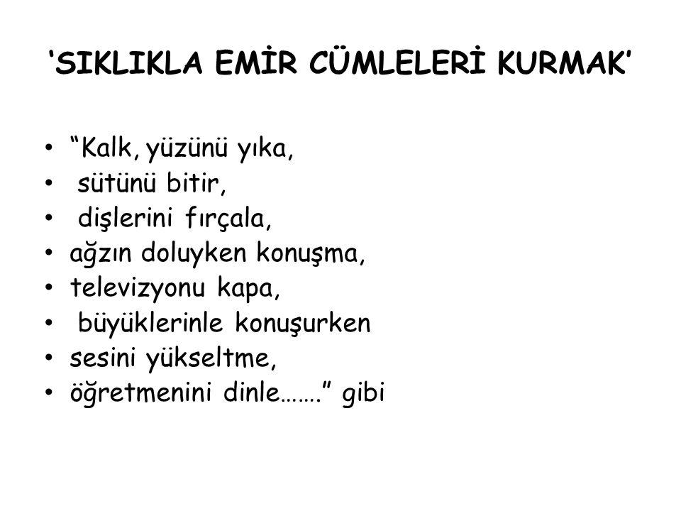 'SIKLIKLA EMİR CÜMLELERİ KURMAK'