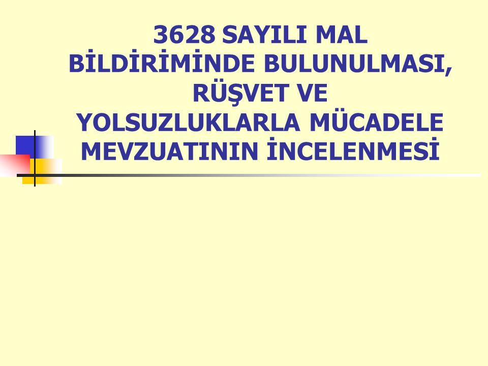 3628 SAYILI MAL BİLDİRİMİNDE BULUNULMASI, RÜŞVET VE YOLSUZLUKLARLA MÜCADELE MEVZUATININ İNCELENMESİ