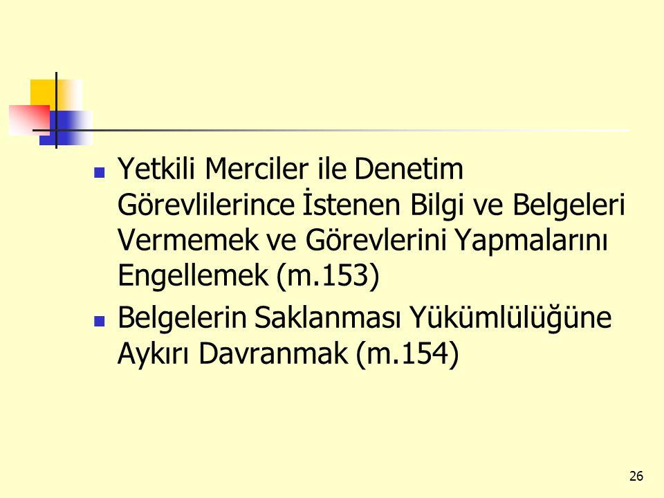 Yetkili Merciler ile Denetim Görevlilerince İstenen Bilgi ve Belgeleri Vermemek ve Görevlerini Yapmalarını Engellemek (m.153)