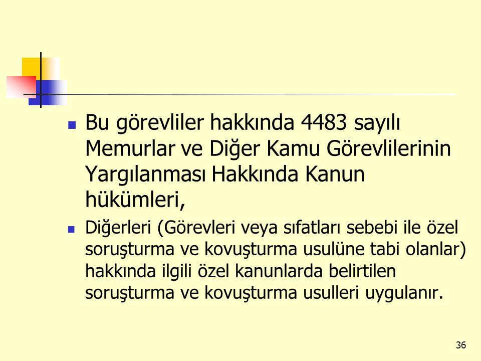 Bu görevliler hakkında 4483 sayılı Memurlar ve Diğer Kamu Görevlilerinin Yargılanması Hakkında Kanun hükümleri,