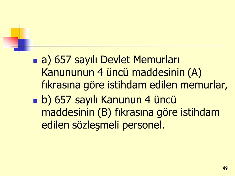 a) 657 sayılı Devlet Memurları Kanununun 4 üncü maddesinin (A) fıkrasına göre istihdam edilen memurlar,