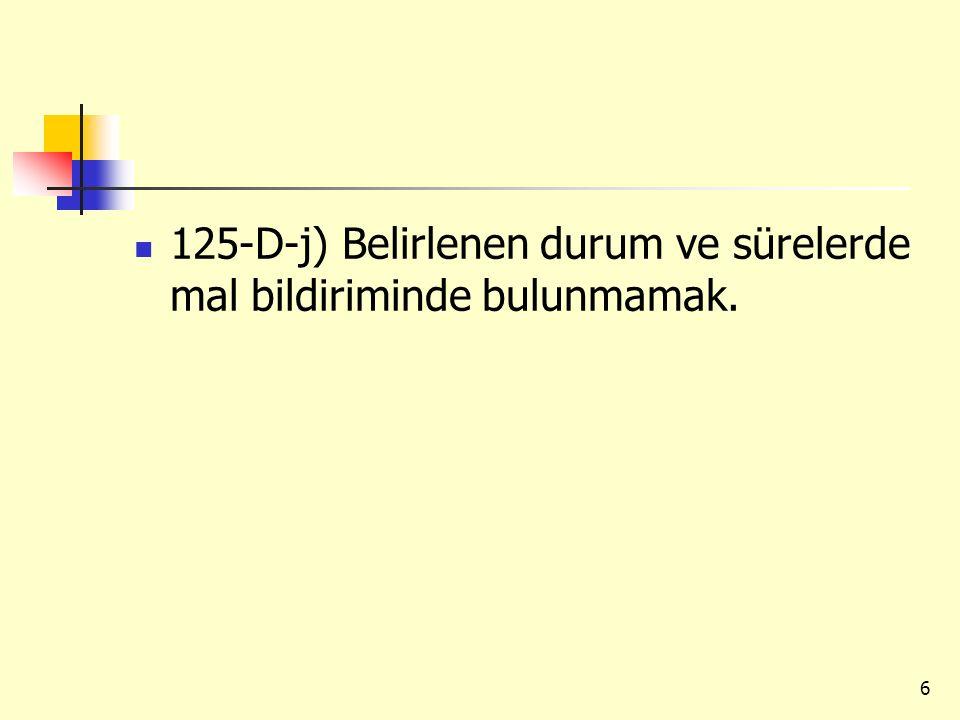 125-D-j) Belirlenen durum ve sürelerde mal bildiriminde bulunmamak.