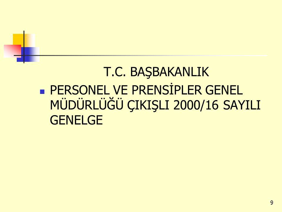 T.C. BAŞBAKANLIK PERSONEL VE PRENSİPLER GENEL MÜDÜRLÜĞÜ ÇIKIŞLI 2000/16 SAYILI GENELGE