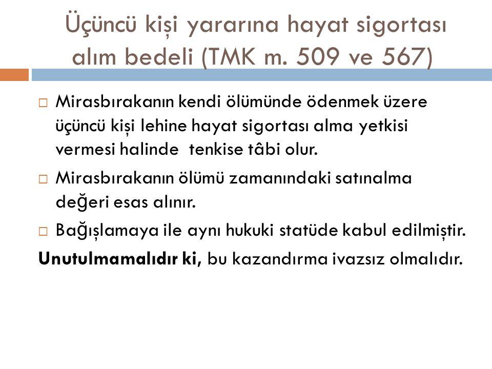 Üçüncü kişi yararına hayat sigortası alım bedeli (TMK m. 509 ve 567)