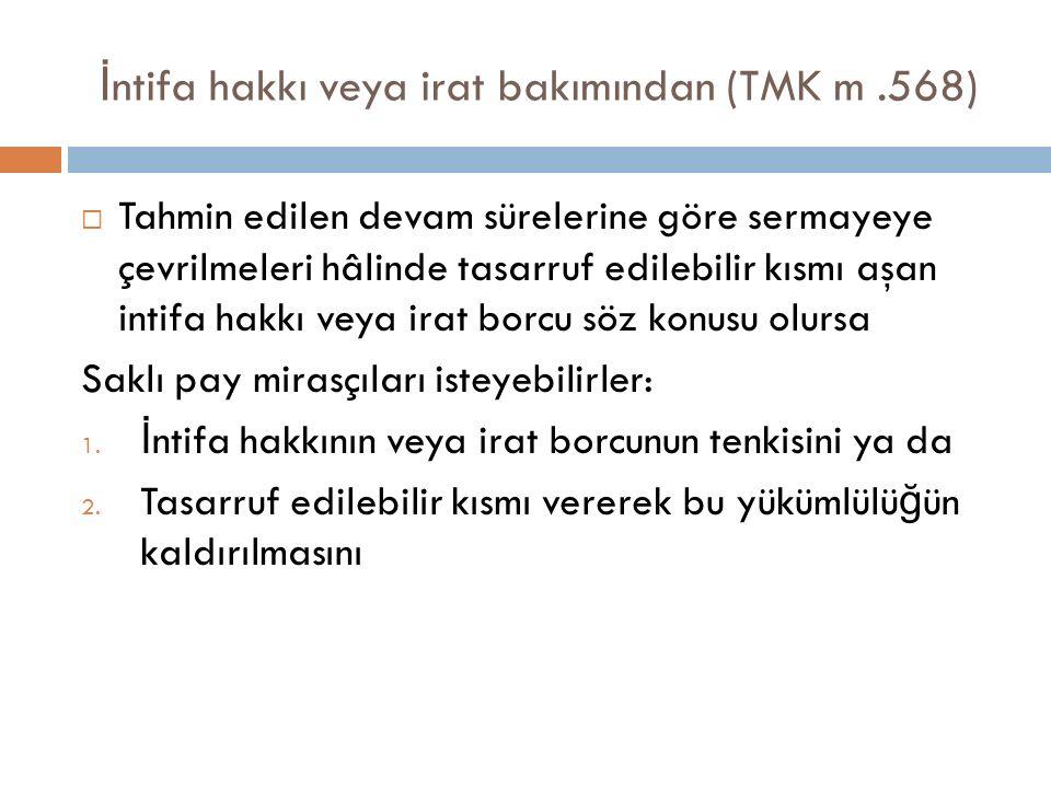 İntifa hakkı veya irat bakımından (TMK m .568)