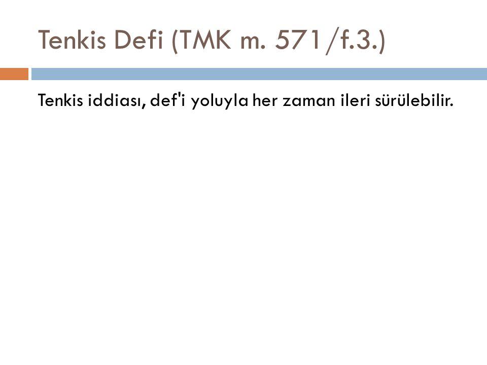 Tenkis Defi (TMK m. 571/f.3.) Tenkis iddiası, def i yoluyla her zaman ileri sürülebilir.