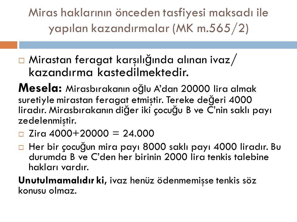 Miras haklarının önceden tasfiyesi maksadı ile yapılan kazandırmalar (MK m.565/2)