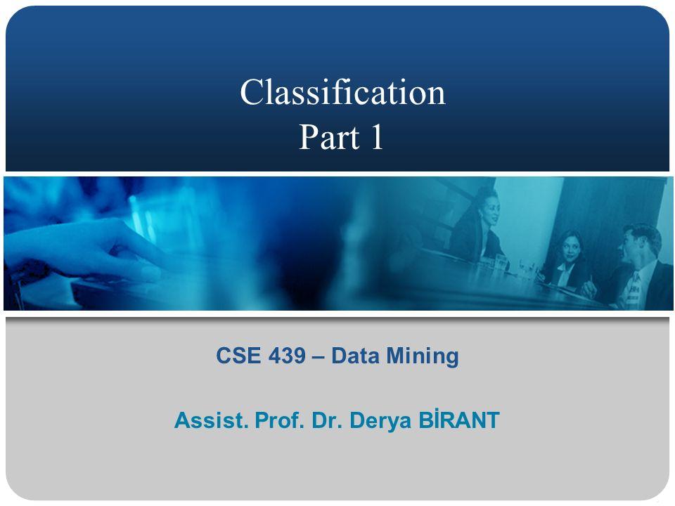 CSE 439 – Data Mining Assist. Prof. Dr. Derya BİRANT