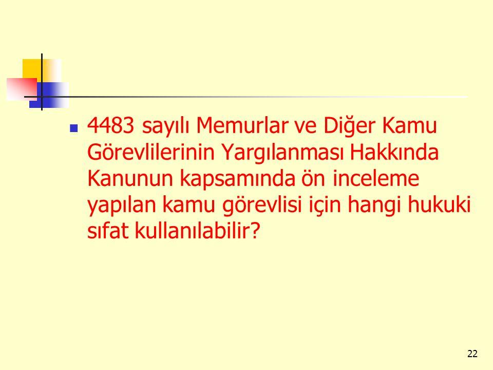 4483 sayılı Memurlar ve Diğer Kamu Görevlilerinin Yargılanması Hakkında Kanunun kapsamında ön inceleme yapılan kamu görevlisi için hangi hukuki sıfat kullanılabilir
