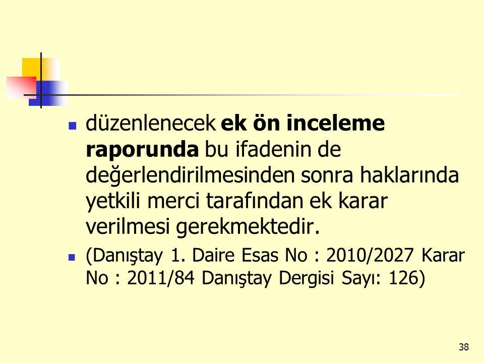 düzenlenecek ek ön inceleme raporunda bu ifadenin de değerlendirilmesinden sonra haklarında yetkili merci tarafından ek karar verilmesi gerekmektedir.