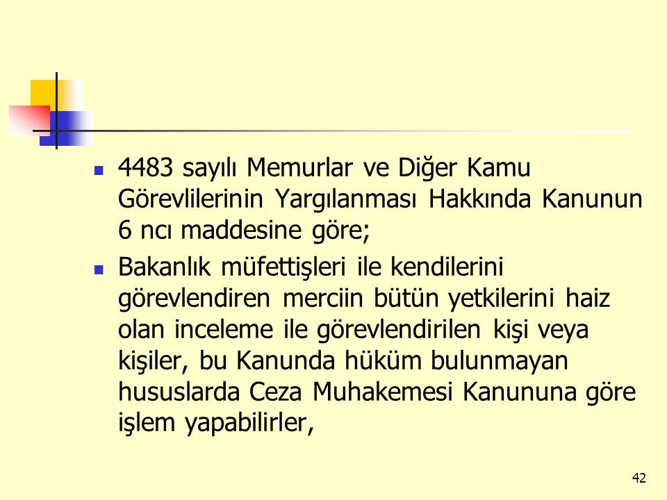 4483 sayılı Memurlar ve Diğer Kamu Görevlilerinin Yargılanması Hakkında Kanunun 6 ncı maddesine göre;
