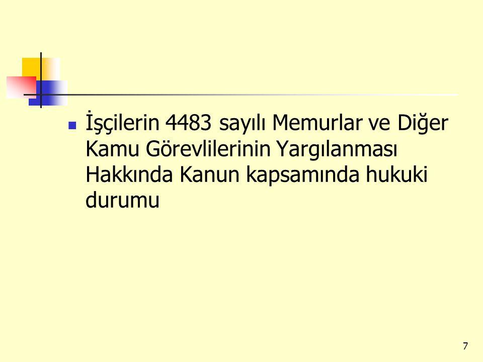 İşçilerin 4483 sayılı Memurlar ve Diğer Kamu Görevlilerinin Yargılanması Hakkında Kanun kapsamında hukuki durumu