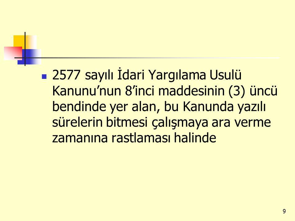 2577 sayılı İdari Yargılama Usulü Kanunu'nun 8'inci maddesinin (3) üncü bendinde yer alan, bu Kanunda yazılı sürelerin bitmesi çalışmaya ara verme zamanına rastlaması halinde