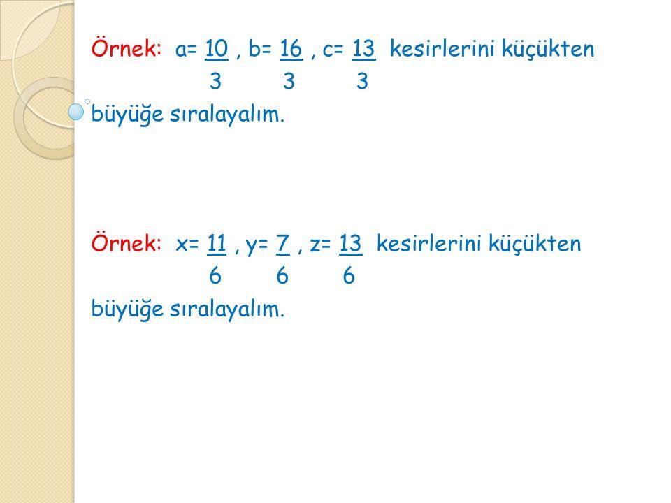 Örnek: a= 10 , b= 16 , c= 13 kesirlerini küçükten