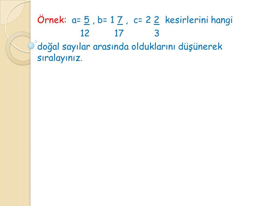 Örnek: a= 5 , b= 1 7 , c= 2 2 kesirlerini hangi