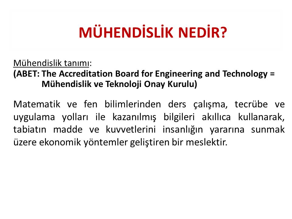 MÜHENDİSLİK NEDİR Mühendislik tanımı: (ABET: The Accreditation Board for Engineering and Technology =