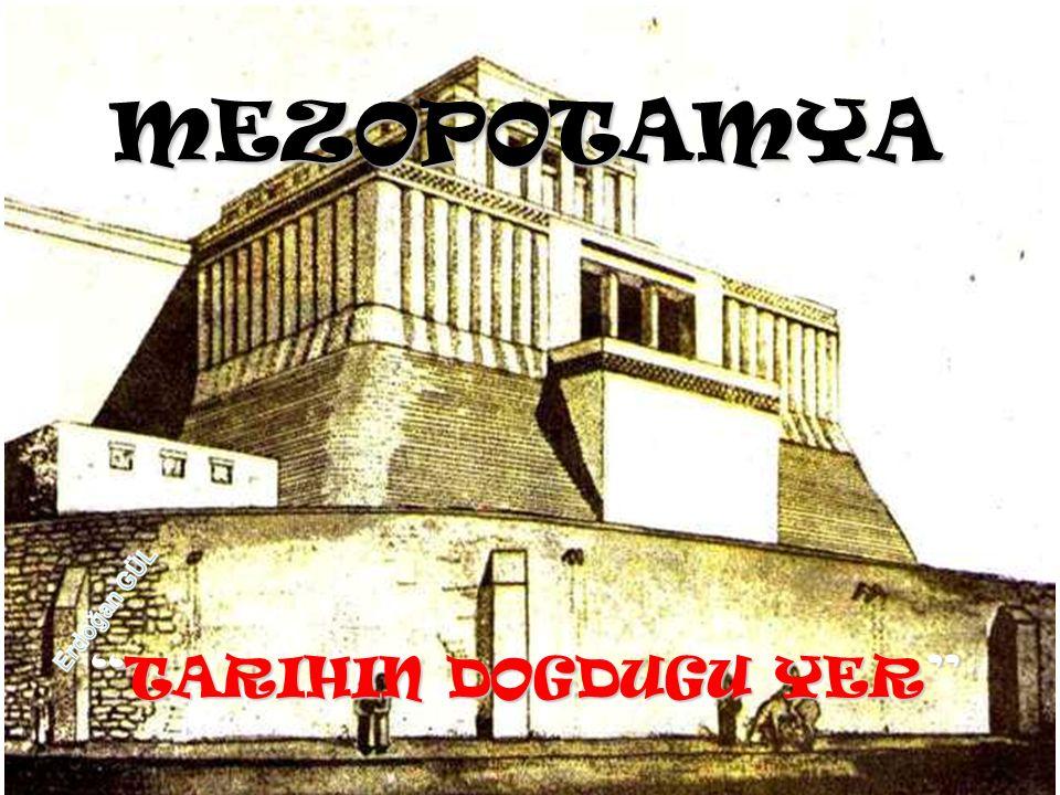 MEZOPOTAMYA TARIHIN DOGDUGU YER