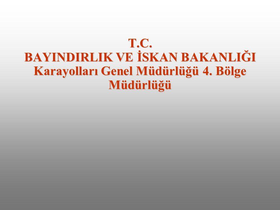 T. C. BAYINDIRLIK VE İSKAN BAKANLIĞI Karayolları Genel Müdürlüğü 4