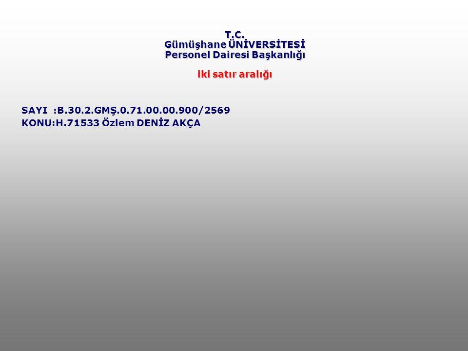 T.C. Gümüşhane ÜNİVERSİTESİ Personel Dairesi Başkanlığı iki satır aralığı