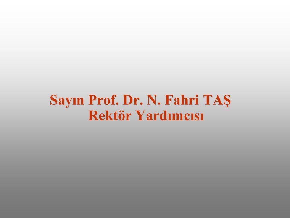 Sayın Prof. Dr. N. Fahri TAŞ Rektör Yardımcısı