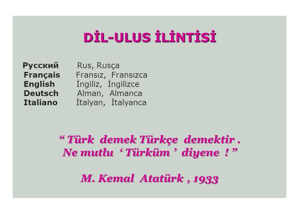 Türk demek Türkçe demektir . Ne mutlu ' Türküm ' diyene !
