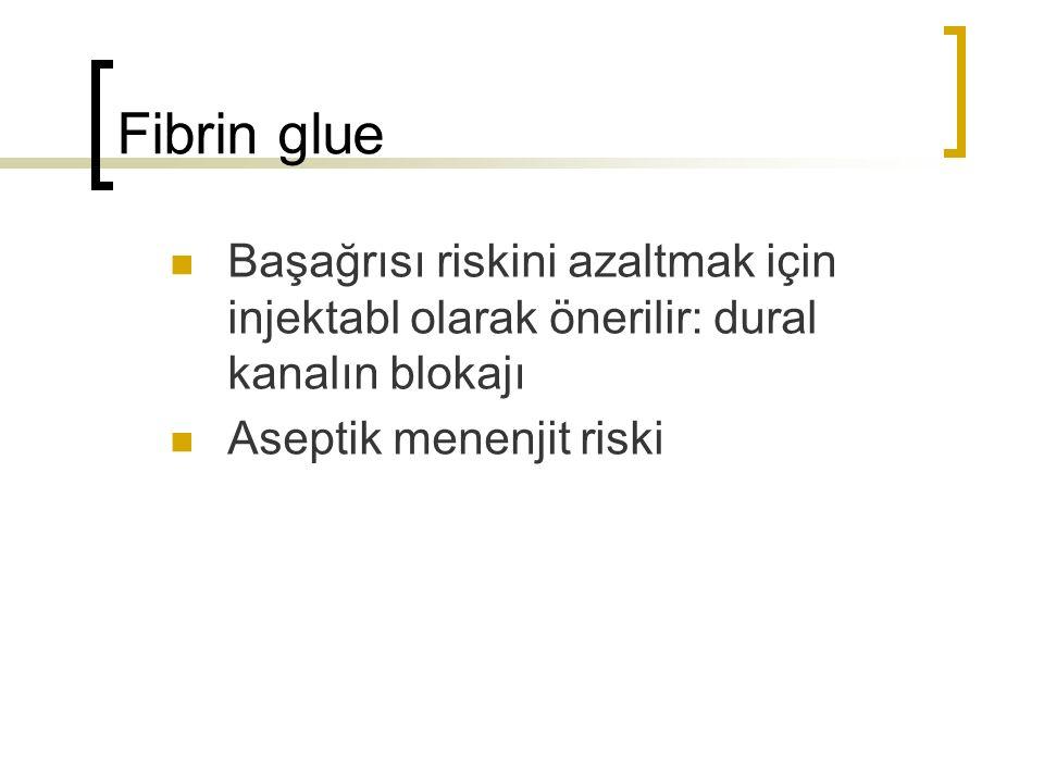 Fibrin glue Başağrısı riskini azaltmak için injektabl olarak önerilir: dural kanalın blokajı.