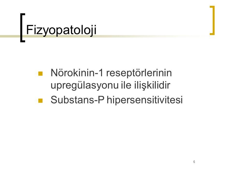 Fizyopatoloji Nörokinin-1 reseptörlerinin upregülasyonu ile ilişkilidir. Substans-P hipersensitivitesi.