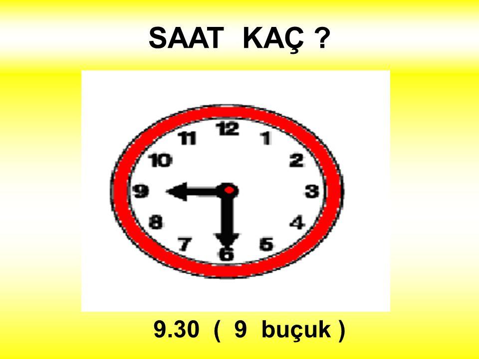 SAAT KAÇ 9.30 ( 9 buçuk )